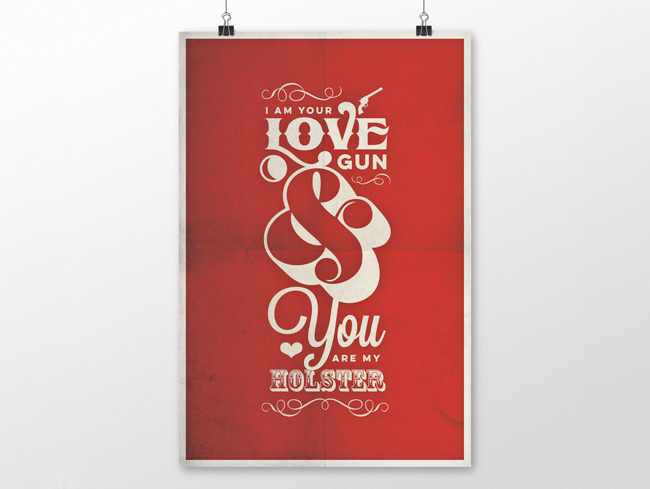 I am your love gun and you are my holster. YeeHa!. Typographical poster commission.