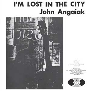 John Angaiak ‎– I'm Lost In The City