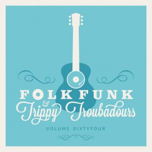 FOLK FUNK & TRIPPY TROUBADOURS VOLUME 64