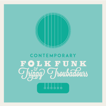 Contemporary Look at Folk Funk & Trippy Troubadours #3