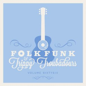 FOLK FUNK & TRIPPY TROUBADOURS VOLUME 66