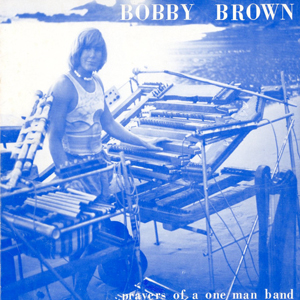 Bobby Brown ‎– Prayers Of A One Man Band