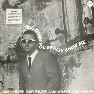 Gary Wilson ‎– You Think You Really Know Me