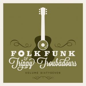 FOLK FUNK & TRIPPY TROUBADOURS VOLUME 67