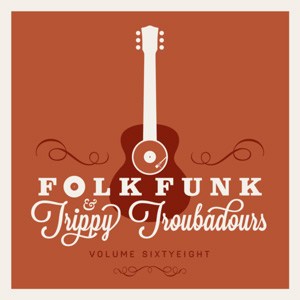 Folk Funk and Trippy Troubadours 68