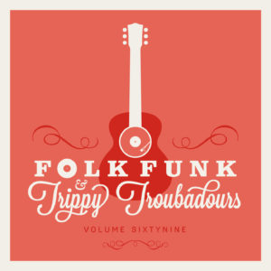 Folk Funk and Trippy Troubadours 69