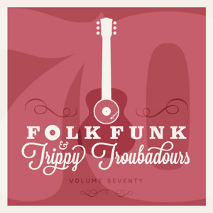 Folk Funk and Trippy Troubadours 70