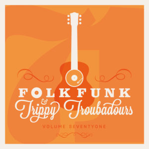 Folk Funk and Trippy Troubadours 71