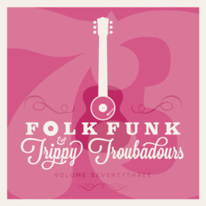 Folk Funk and Trippy Troubadours 73