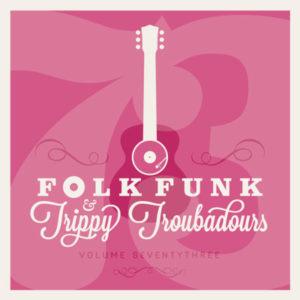 Folk Funk and Trippy Troubadours 73