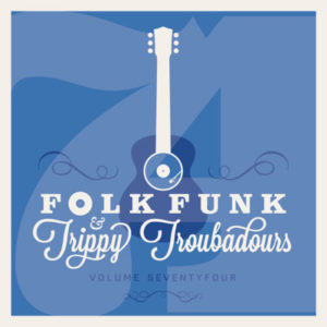 Folk Funk and Trippy Troubadours 74