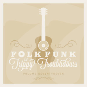 Folk Funk and Trippy Troubadours 77