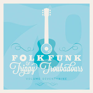 Folk Funk and Trippy Troubadours 79